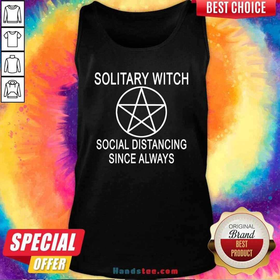 Solitary Witch Social Distancing Since Always Tank-Top- Design By Handstee.com