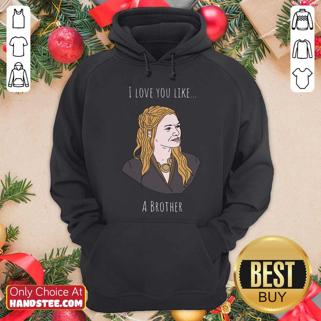 I Love You Like A Brother Hoodie- Design By Handstee.com