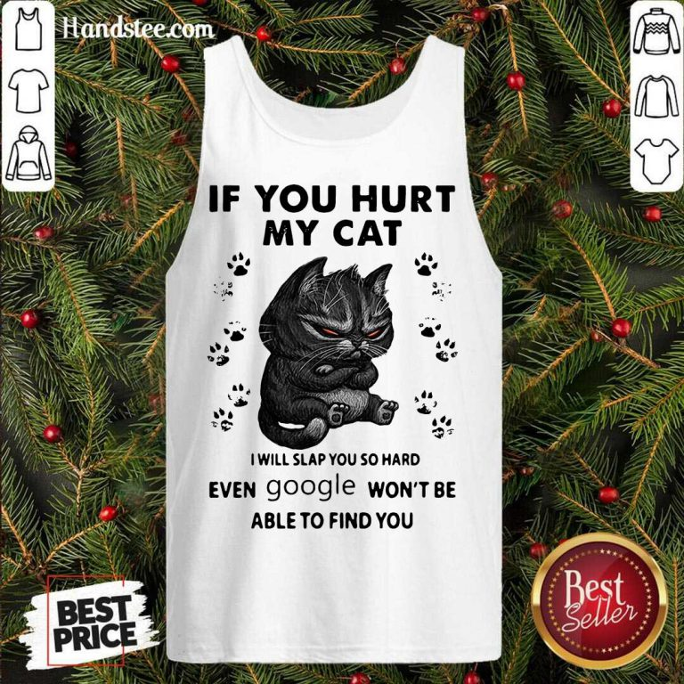 If You Hurt My Cat I Will Slap You So Hard Even Google Won't Be Able To Find You Tank-Top- Design By Handstee.com