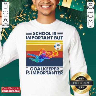School Is Important But Goalkeeper Is Importanter Vintage Sweatshirt - Design by handstee.com