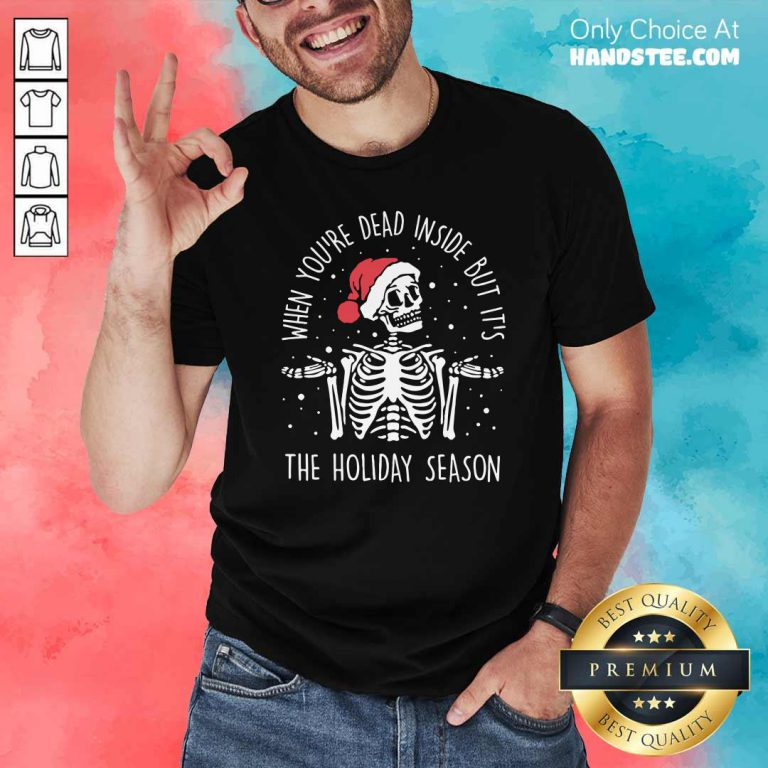 Skeleton When You're Dead Inside But It's The Holiday Season 2020 Christmas Shirt - Design by handstee.com
