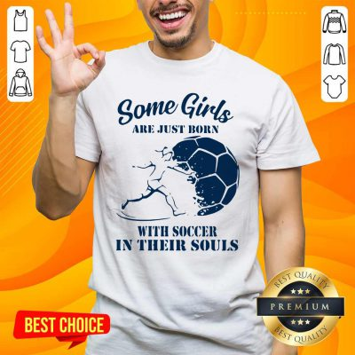 Some Girls Are Just Born With Soccer In Their Souls Shirt- Design by handstee.com