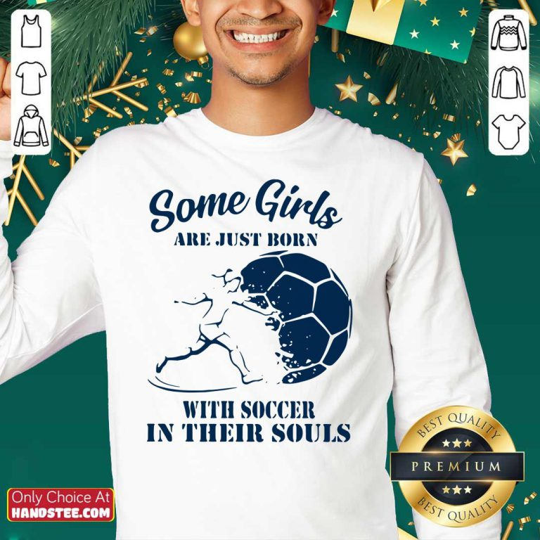 Some Girls Are Just Born With Soccer In Their Souls Sweatshirt- Design by handstee.com