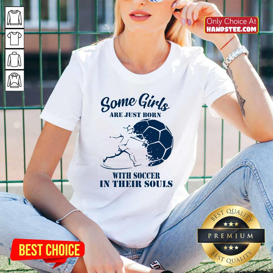 Some Girls Are Just Born With Soccer In Their Souls V-neck- Design by handstee.com