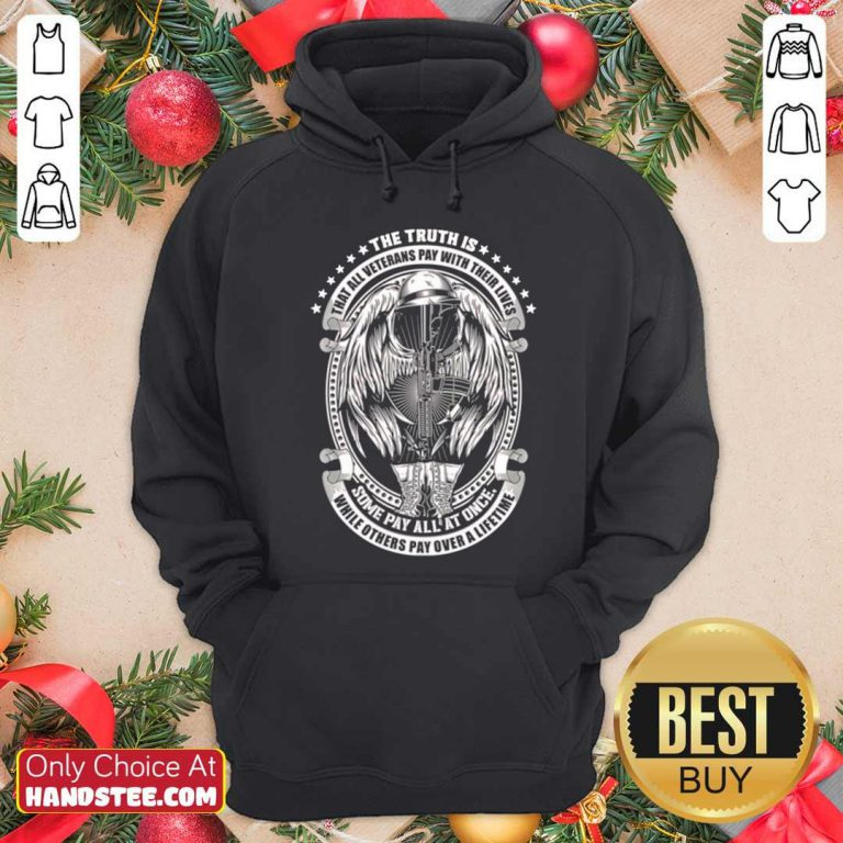 The Truth Is That All Veterans Pay With Their Lives Some Pay All At Once Hoodie- Design by handstee.com