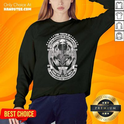 The Truth Is That All Veterans Pay With Their Lives Some Pay All At Once Sweatshirt- Design by handstee.com