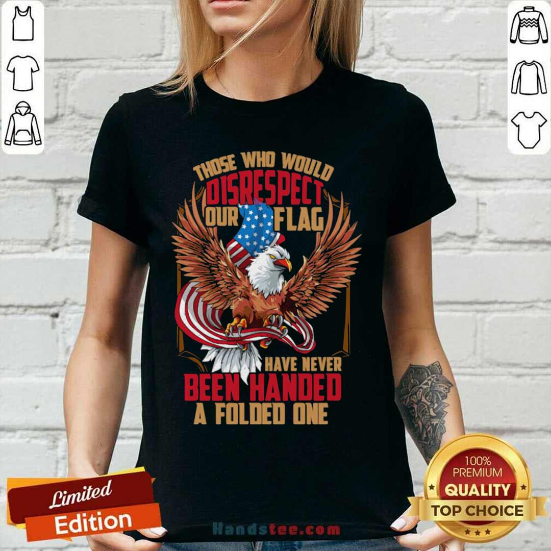 Those Who Would Disrespect Our Flag Have Never Been Handed A Folded One Veterans Gold American Eagle Flag V-neck- Design by handstee.com