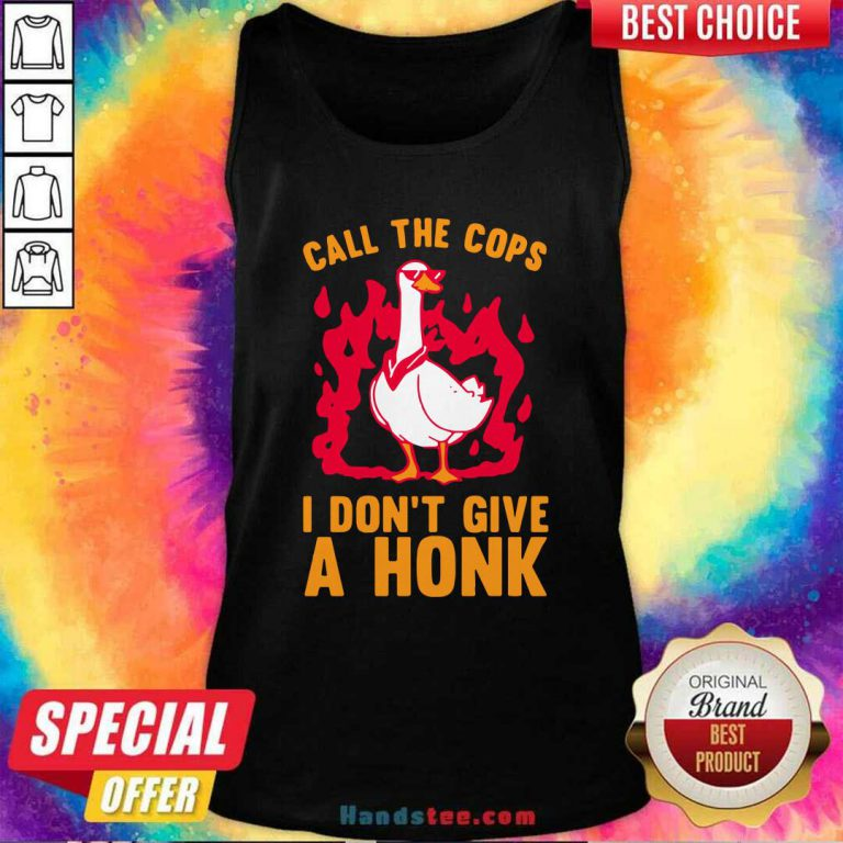Top Call The Cops I Dont Give A Honk Tank Top- Design by handstee.com