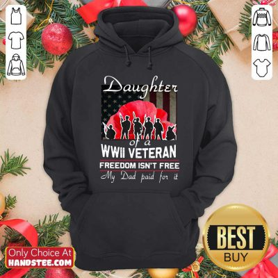 Top Daughter Of A Wwii Veteran Freedom Isn't Free My Dad Paid For It Hoodie - Design by handstee.com