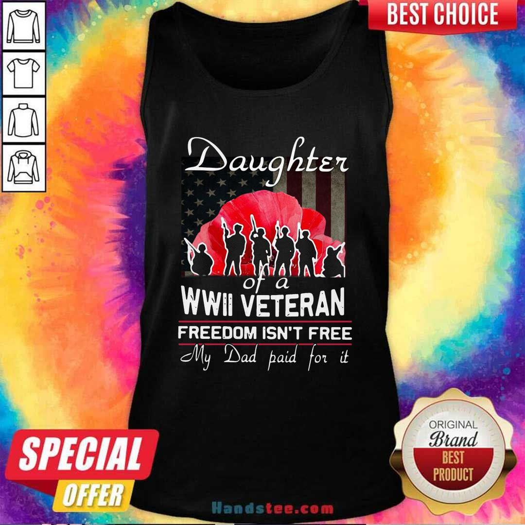 Top Daughter Of A Wwii Veteran Freedom Isn't Free My Dad Paid For It Tank Top - Design by handstee.com