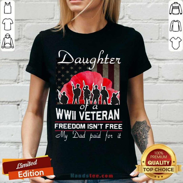 Top Daughter Of A Wwii Veteran Freedom Isn't Free My Dad Paid For It V-neck - Design by handstee.com