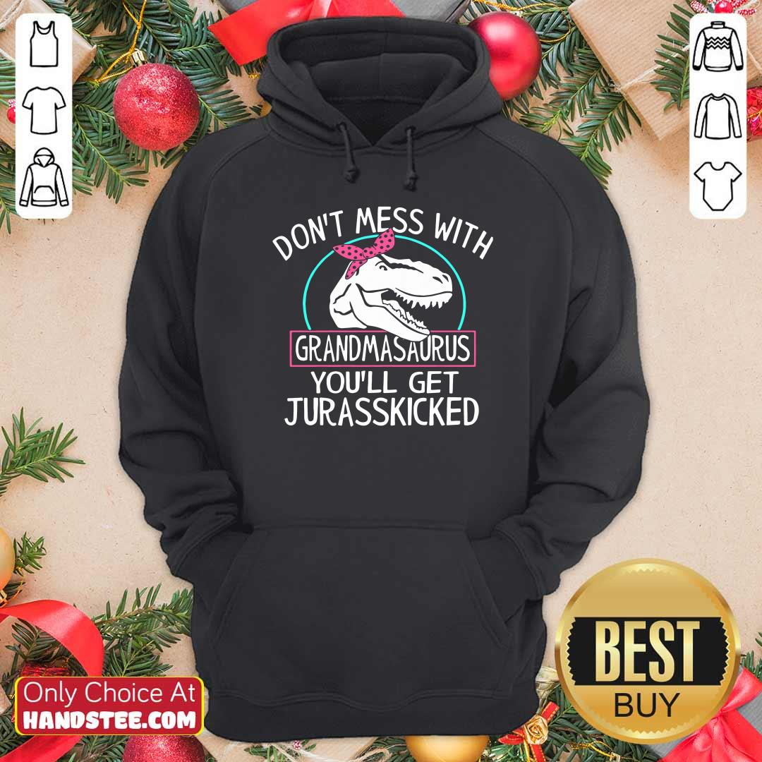 Top Don't Mess With Grandmasaurus You'll Saurus You'll Get Jurasskicked Hoodie - Design by handstee.com