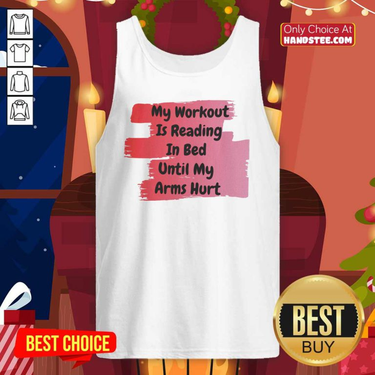 Top My Workout Is Reading In Bed Until My Arms Hurt Tank Top - Design by handstee.com
