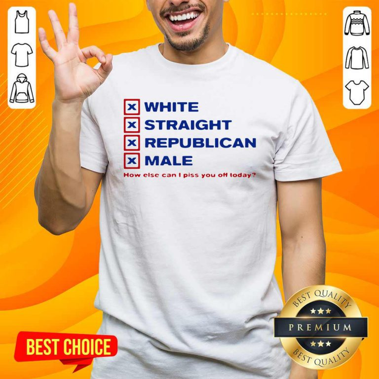 Top White Straight Republican Male How Else Can I Piss You Off Today Shirt - Design by handstee.com