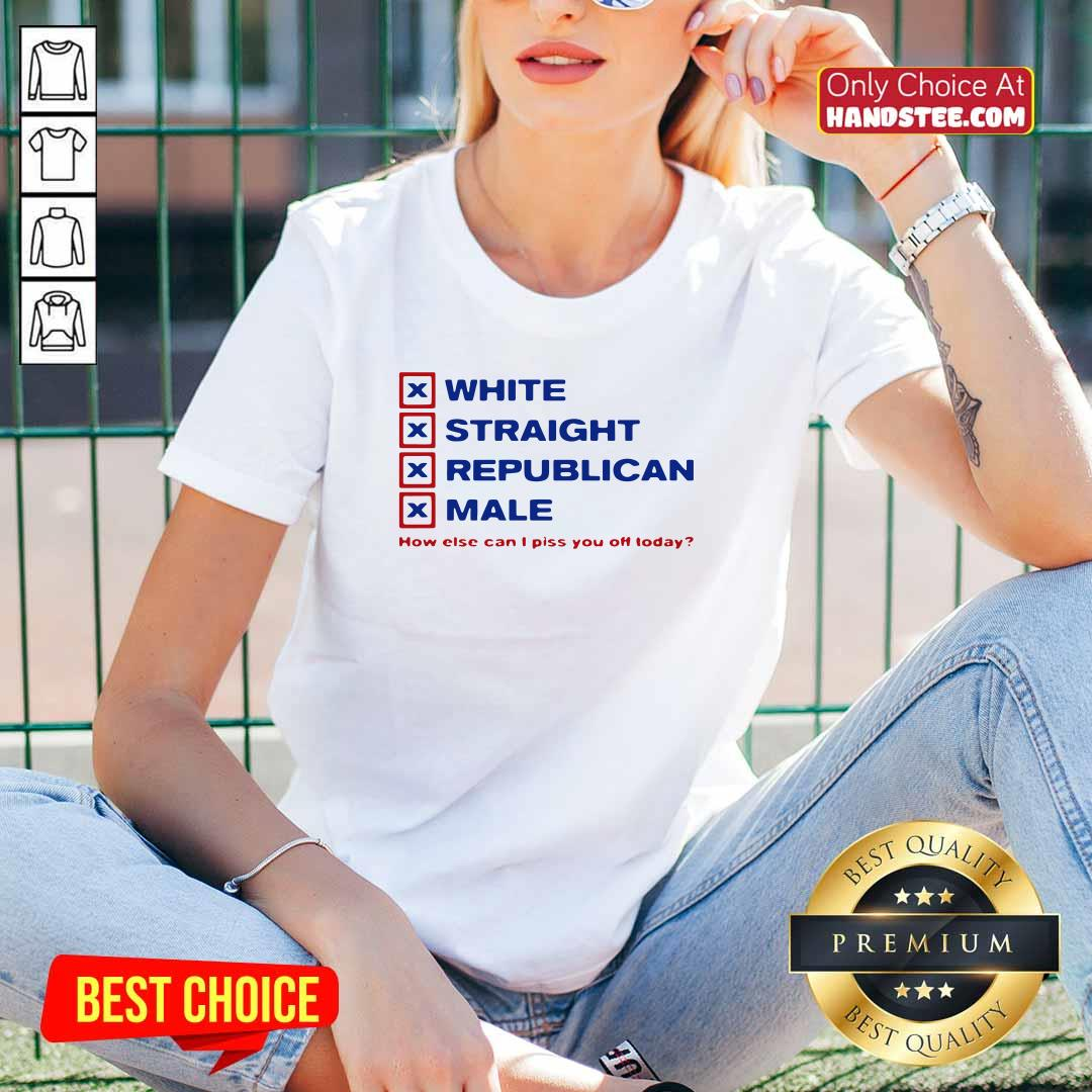 Top White Straight Republican Male How Else Can I Piss You Off Today V-neck - Design by handstee.com