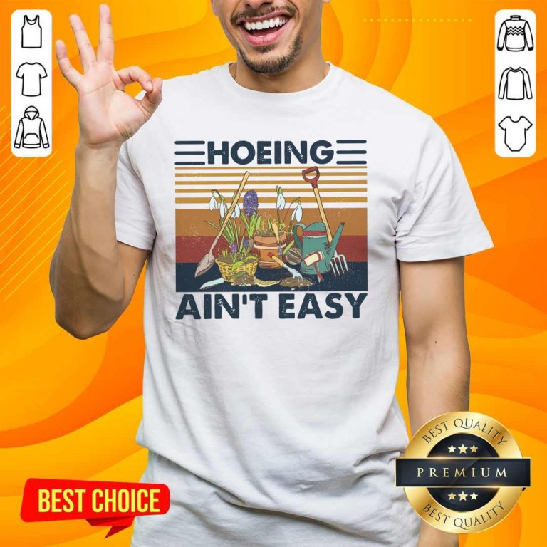 Amazing 52 Hoeing Ain't Easy Gardening Shirt - Design by Handstee.com