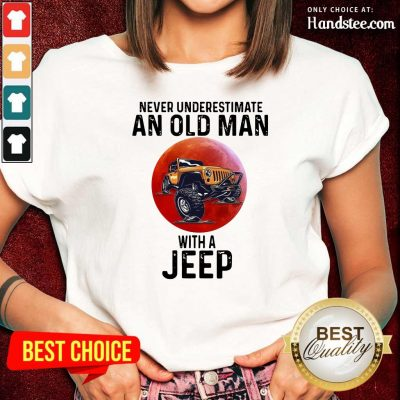 Amused Underestimate An Old Man With A Jeep 5 Ladies Tee