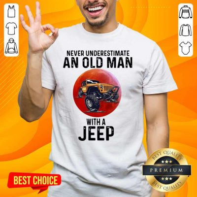 Amused Underestimate An Old Man With A Jeep 5 Shirt