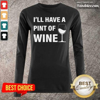 Annoyed Ill Have A Pint Of Wine 7 Long-Sleeved - Design by Handstee.com