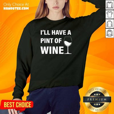 Annoyed Ill Have A Pint Of Wine 7 Sweater - Design by Handstee.com