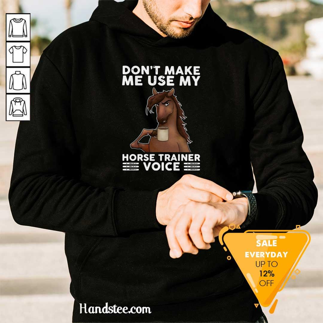 Apprehensive Dont Make Me Use My Horse 3 Trainer Voice Hoodie - Design by Handstee.com