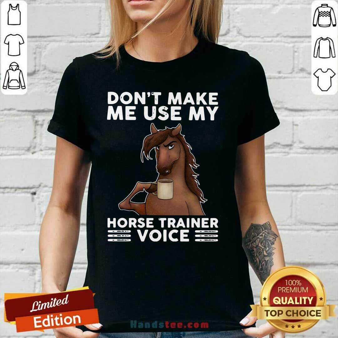 Apprehensive Dont Make Me Use My Horse 3 Trainer Voice Ladies Tee - Design by Handstee.com