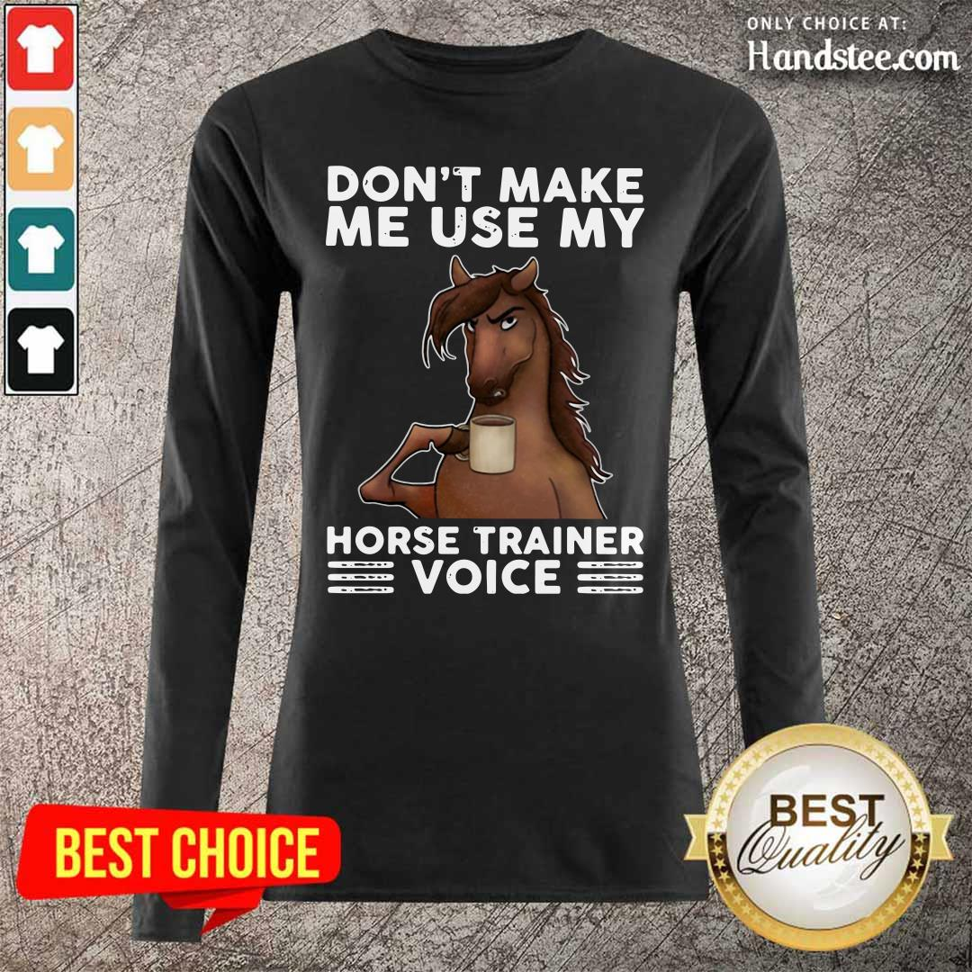 Apprehensive Dont Make Me Use My Horse 3 Trainer Voice Long-Sleeved - Design by Handstee.com