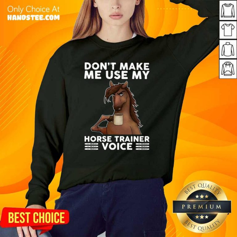 Apprehensive Dont Make Me Use My Horse 3 Trainer Voice Sweater - Design by Handstee.com