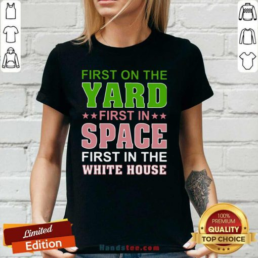 Arrogant First On The Yard First In Space 1 First In The White House Ladies Tee - Design by Handstee.com