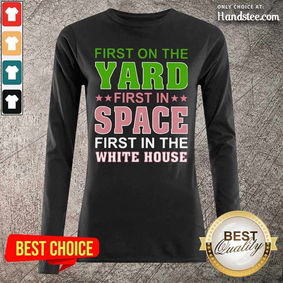Arrogant First On The Yard First In Space 1 First In The White House Long-Sleeved - Design by Handstee.com