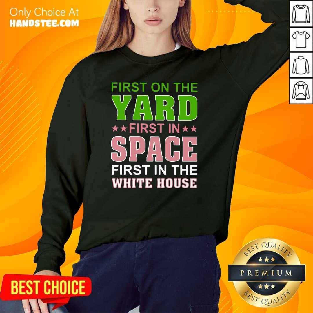 Arrogant First On The Yard First In Space 1 First In The White House Sweater - Design by Handstee.com