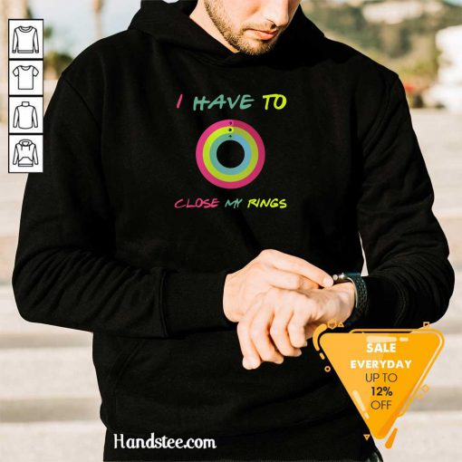 Ashamed 9 I Have To Close My Rings Hoodie - Design by Handstee.com