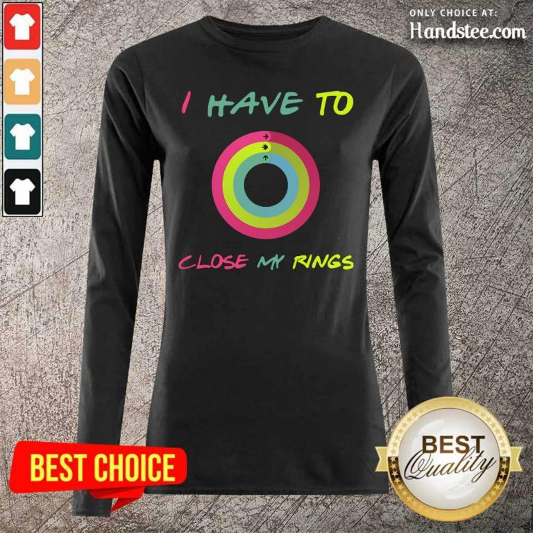 Ashamed 9 I Have To Close My Rings Long-Sleeved - Design by Handstee.com