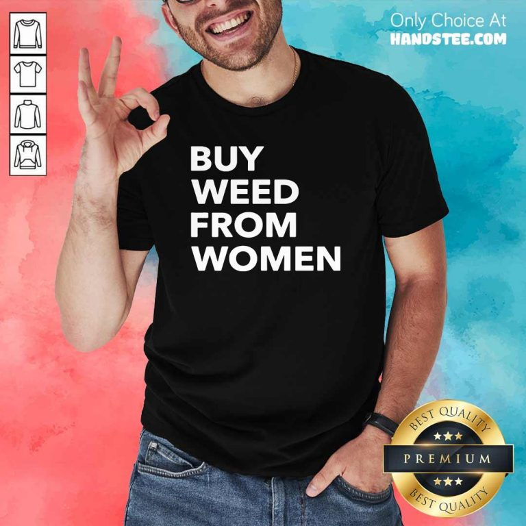 Ashamed Buy Weed From Women 6 Shirt