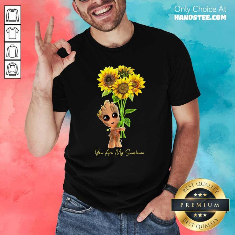 Baby Groot Hold Sunflowers You Are My Sunshine Shirt - Design by handstee.com
