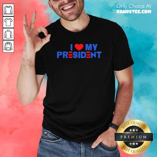 Bewildered 5 I Love My President 2021 Shirt - Design by Handstee.com