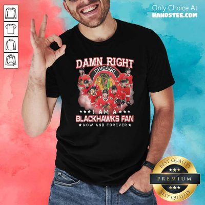 Damn Right Chicago Im A Blackhawks Fan Now And Forever Shirt - Design by handstee.com