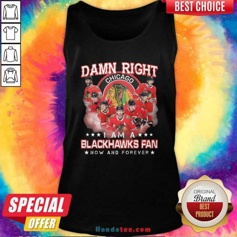 Damn Right Chicago Im A Blackhawks Fan Now And Forever Tank Top - Design by handstee.com