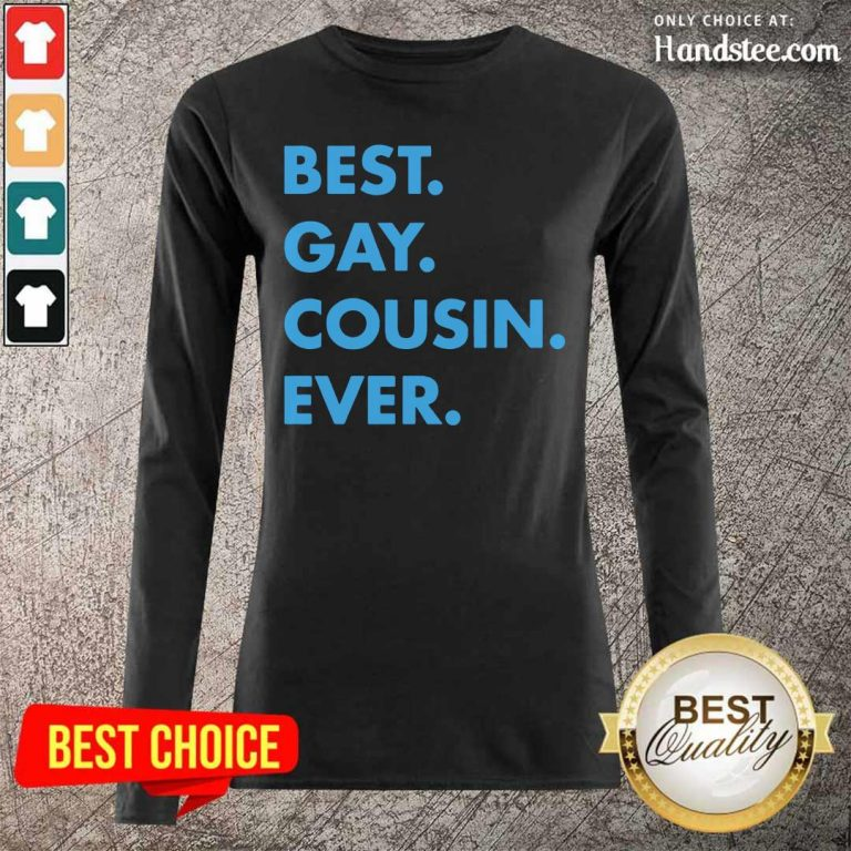 Delighted Best Gay Cousin Ever 5 Long-Sleeved