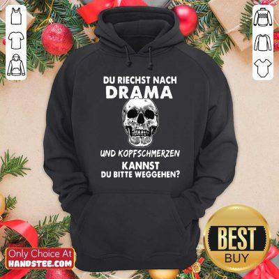 Du Riechst Nach Drama Und Kopfschmerzen Kannst Du Bitte Weggehen Hoodie - Design by handstee.com
