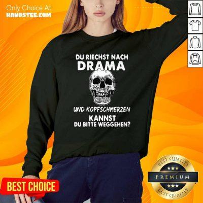 Du Riechst Nach Drama Und Kopfschmerzen Kannst Du Bitte Weggehen Sweatshirt - Design by handstee.com