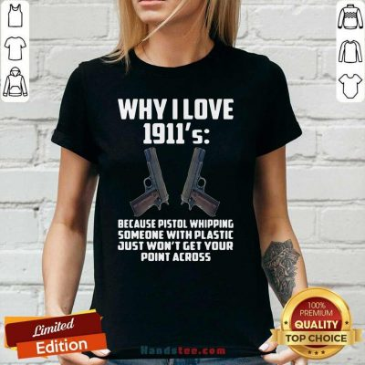 Ecstatic Why I Love 1911 Because Pistol Whipping 4 Someone With Plastic Ladies Tee - Design by Handstee.com