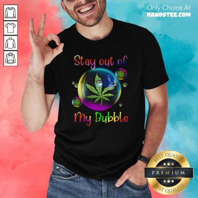 Enthusiastic Weed Stay Out Of My Bubble 6 Shirt - Design by Handstee.com