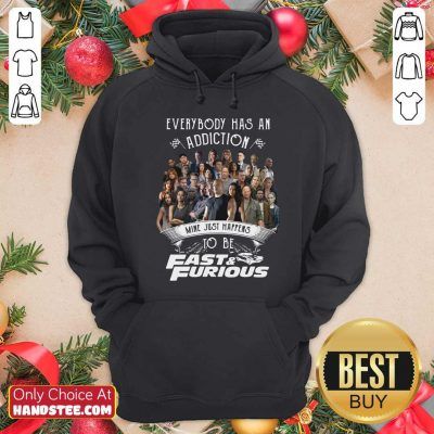 Everybody Has An Addiction Mine Just Happens To Be Fast And Furious Hoodie - Design by handstee.com