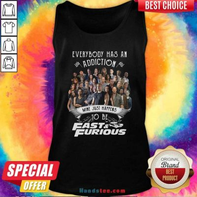 Everybody Has An Addiction Mine Just Happens To Be Fast And Furious Tank Top - Design by handstee.com