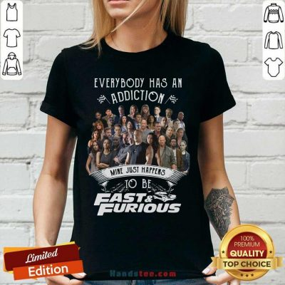 Everybody Has An Addiction Mine Just Happens To Be Fast And Furious V-neck - Design by handstee.com