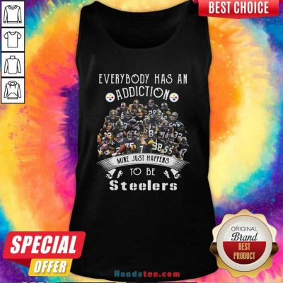 Everybody Has An Addiction Mine Just Happens To Be Pittsburgh Steelers Tank Top - Design by handstee.com