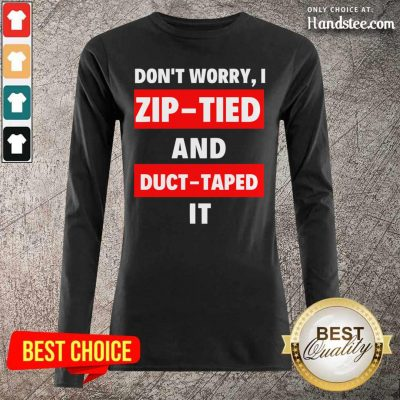 Excited I Zip Tied And Duct Taped It 2 Long-Sleeved - Design By Handstee.com