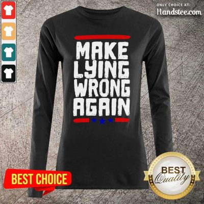 Excited Make Lying Wrong Again 2 Long-Sleeved - Design By Handstee.com