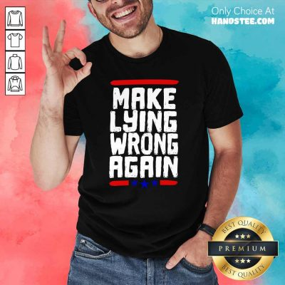 Excited Make Lying Wrong Again 2 Shirt - Design By Handstee.com